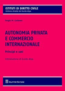 Libro Autonomia privata e commercio internazionale. Principi e casistica Sergio Carbone