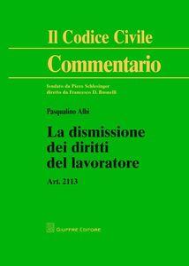 Libro La dismissione dei diritti del lavoratore. Art. 2113 Pasqualino Albi