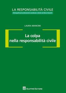 Foto Cover di La colpa nella responsabilità civile, Libro di Laura Mancini, edito da Giuffrè