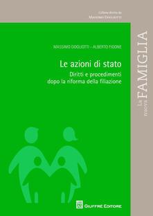Le azioni di stato. Diritti e procedimenti dopo la riforma della filiazione - Alberto Figone,Massimo Dogliotti - copertina