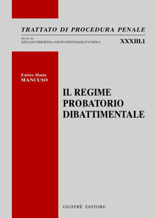 Il regime probatorio dibattimentale - Enrico Maria Mancuso - copertina