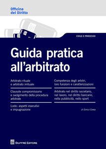 Foto Cover di Guida pratica all'arbitrato, Libro di Enrico M. Cerea, edito da Giuffrè