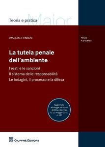 Foto Cover di La tutela penale dell'ambiente, Libro di Pasquale Fimiani, edito da Giuffrè