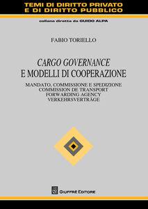 Libro Cargo governance e modelli di cooperazione. Mandato, commissione e spedizione. Ediz. italiana, francese, inglese e tedesca Fabio Toriello