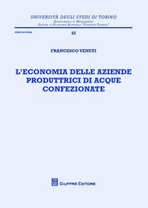 Libro L' economia delle aziende produttrici di acque confezionate Francesco Venuti