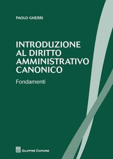 Introduzione al diritto amministrativo canonico. Fondamenti