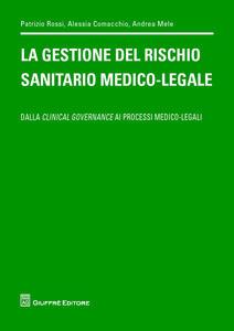 La gestione del rischio sanitario medico-legale. Dalla clinical governance ai processi medico legali