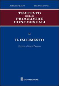 Trattato delle procedure concorsuali. Vol. 2: Il fallimento. Effetti. Stato passivo.