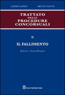 Trattato delle procedure concorsuali. Vol. 2: Il fallimento. Effetti. Stato passivo. - Alberto Jorio,Bruno Sassani - copertina