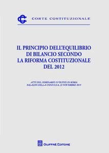 Libro Il principio dell'equilibrio di bilancio secondo la riforma costituzionale del 2012. Atti del Seminario (Roma, 22 novembre 2013)