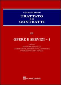 Trattato dei contratti. Vol. 3\1: Opere e servizi: Appalto, servizi professionali, cooperazione, distribuzione, marketing, cooperazione fra imprese.
