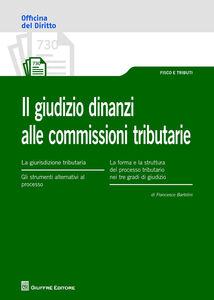 Foto Cover di Il giudizio dinanzi alle commissioni tributarie, Libro di Francesco Bartolini, edito da Giuffrè