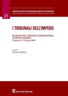 I tribunali dell'impero. Relazioni del Convegno internazionale di diritto romano (Copanello, 7-10 giugno 2006) - copertina
