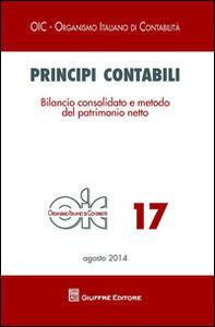Principi contabili. Vol. 17: Bilancio consolidato e metodo del patrimonio netto.