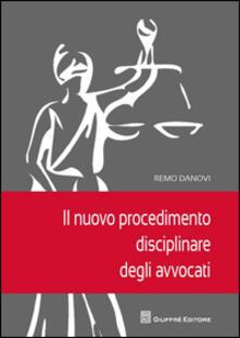 Il nuovo procedimento disciplinare degli avvocati - Remo Danovi - copertina