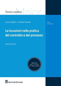 Libro Le locazioni nella pratica del contratto e del processo Antonio Scarpa , Aldo Carrato
