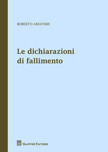 Foto Cover di Le dichiarazioni di fallimento, Libro di Roberto Amatore, edito da Giuffrè