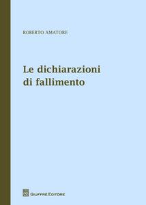 Libro Le dichiarazioni di fallimento Roberto Amatore