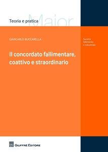 Libro Il concordato fallimentare, coattivo e straordinario Giancarlo Buccarella