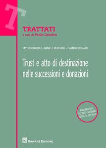 Libro Trust e atto di destinazione nelle successioni e donazioni Saverio Bartoli , Daniele Muritano , Carmine Romano