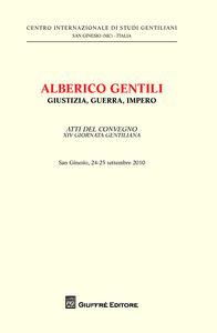 Libro Alberico Gentili. Giustizia, guerra, impero. Atti del Convegno 14° giornata gentiliana (San Ginesio, 24-25 settembre 2010)