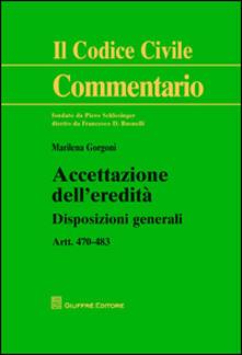 Accettazione dell'eredità. Disposizioni generali artt. 470-483 - Marilena Gorgoni - copertina