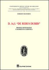 D. 34,5. De rebus dubiis. Profili sistematici e rassegna casistica