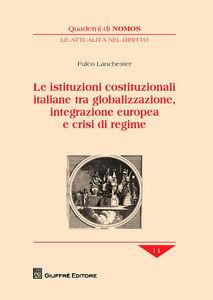 Libro Le istituzioni costituzionali italiane tra globalizzazione, integrazione europea e crisi di regime Fulco Lanchester