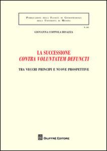 Foto Cover di La successione «contra voluntatem defuncti». Tra vecchi principi e nuove prospettive, Libro di Giovanna Coppola Bisazza, edito da Giuffrè