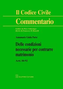 Libro Delle condizioni necessarie per contrarre matrimonio. Artt. 84-92 Annamaria Parisi