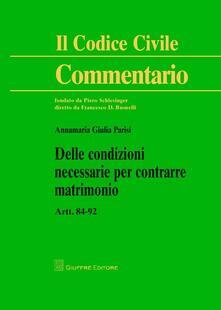 Delle condizioni necessarie per contrarre matrimonio. Artt. 84-92 - Annamaria Parisi - copertina