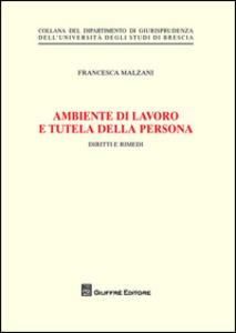 Libro Ambiente di lavoro e tutela della persona. Diritti e rimedi Francesca Malzani