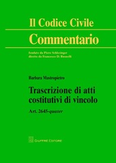 Trascrizione di atti costitutivi di vincolo. Art. 2645 quater