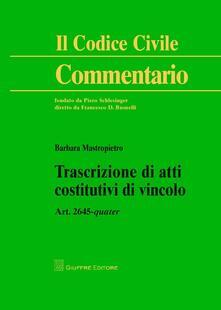 Trascrizione di atti costitutivi di vincolo. Art. 2645 quater.pdf