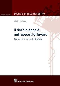 Libro Il rischio penale nei rapporti di lavoro Letizia D'Altilia