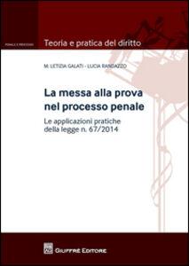 Libro La messa alla prova nel processo penale. Le applicazioni pratiche della legge n. 67/2014 Lucia Randazzo , M. Letizia Galati
