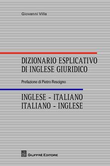 Dizionario esplicativo di inglese giuridico. Inglese-italiano, italiano-inglese - Giovanni Villa - copertina