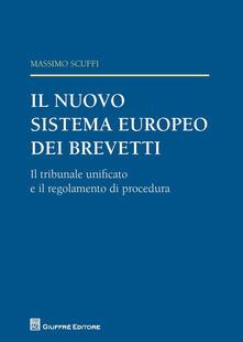 Il nuovo sistema europeo dei brevetti. Il tribunale unificato e il regolamento di procedura - Massimo Scuffi - copertina