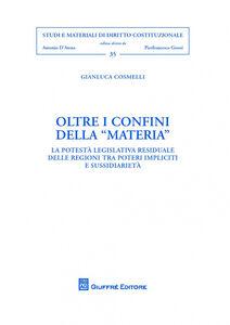 Libro Oltre i confini della materia. La potestà legislativa residuale delle regioni tra «poteri impliciti» e sussidiarietà Gianluca Cosmelli