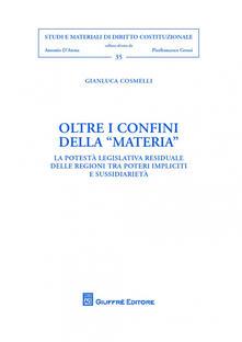 Oltre i confini della materia. La potestà legislativa residuale delle regioni tra «poteri impliciti» e sussidiarietà - Gianluca Cosmelli - copertina
