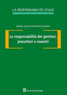 La responsabilità dei genitori, precettori e maestri - Maria Giulia Putaturo Donati - copertina