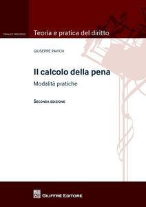 Foto Cover di Il calcolo della pena. Modalità pratiche, Libro di Giuseppe Pavich, edito da Giuffrè