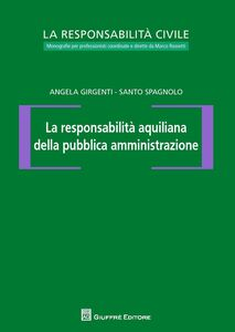 Libro La responsabilità aquiliana della pubblica amministrazione Angela Girgenti , Santo Spagnolo , Marco Rossetti