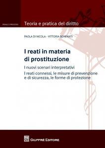 I reati in materia di prostituzione. I nuovi scenari interpretativi. I reati connessi, le misure di prevenzione e di sicurezza, le forme di protezione