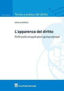 Libro L' apparenza del diritto. Profili pratici ed applicazioni giurisprudenziali Natalia Imarisio