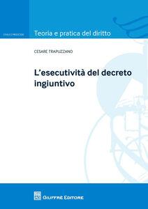 Foto Cover di L' esecutività del decreto ingiuntivo, Libro di Cesare Trapuzzano, edito da Giuffrè