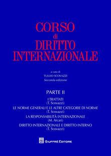 Corso di diritto internazionale. Vol. 2: I trattati. Le norme generali e le altre categorie di norme. La responsabilità internazionale. Diritto internazionale e diritto interno. - copertina