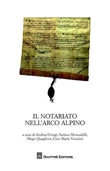 Il notariato nell'arco alpino. Atti del Convegno di studi (Trento, 24-26 febbraio 2011) - copertina
