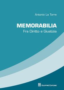 Memorabilia. Fra diritto e giustizia - Antonio La Torre - copertina