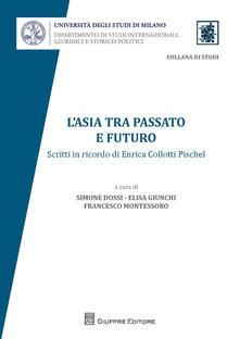 L' Asia tra passato e futuro. Scritti in ricordo di Enrica Collotti Pischel - copertina